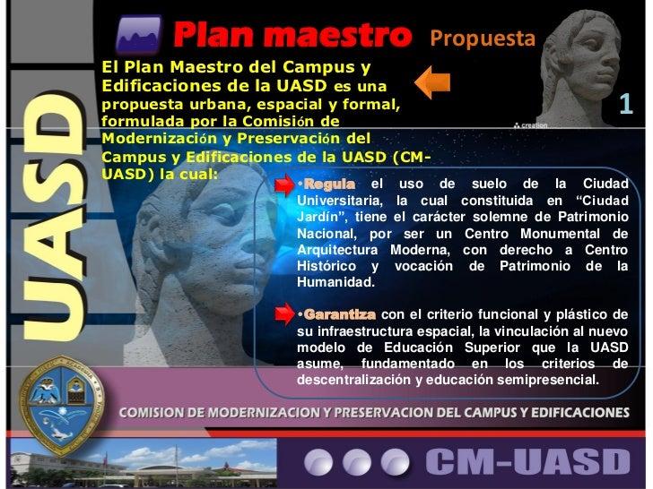 Plan maestro                      PropuestaEl Plan Maestro del Campus yEdificaciones de la UASD es unapropuesta urbana, es...