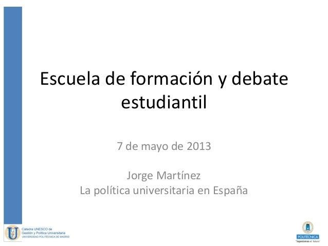 Escuela de formación y debateestudiantil7 de mayo de 2013Jorge MartínezLa política universitaria en España