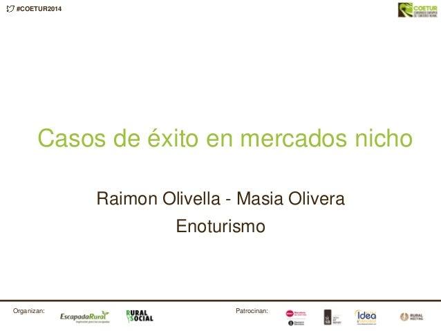 #COETUR2014 Patrocinan:Organizan: Casos de éxito en mercados nicho Raimon Olivella - Masia Olivera Enoturismo