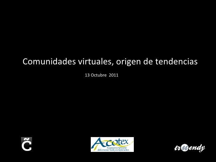13 Octubre  2011 Comunidades virtuales, origen de tendencias