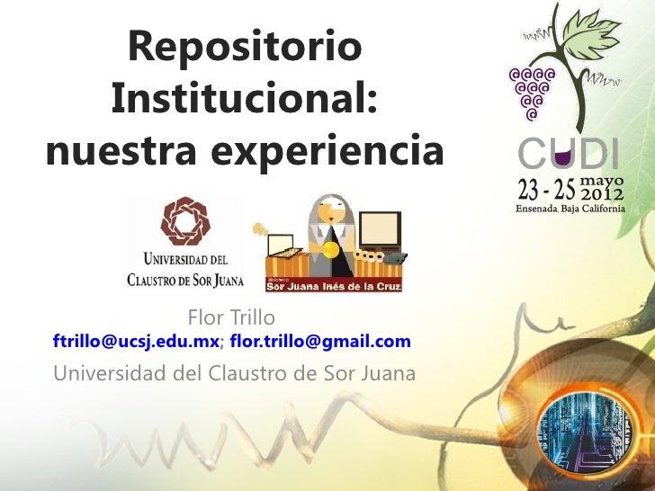 Repositorio   Institucional:nuestra experiencia               Flor Trilloftrillo@ucsj.edu.mx; flor.trillo@gmail.comUnivers...