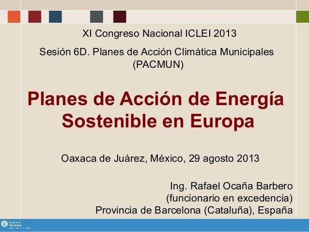 ! Planes de Acción de Energía Sostenible en Europa Oaxaca de Juárez, México, 29 agosto 2013 Ing. Rafael Ocaña Barbero (fun...