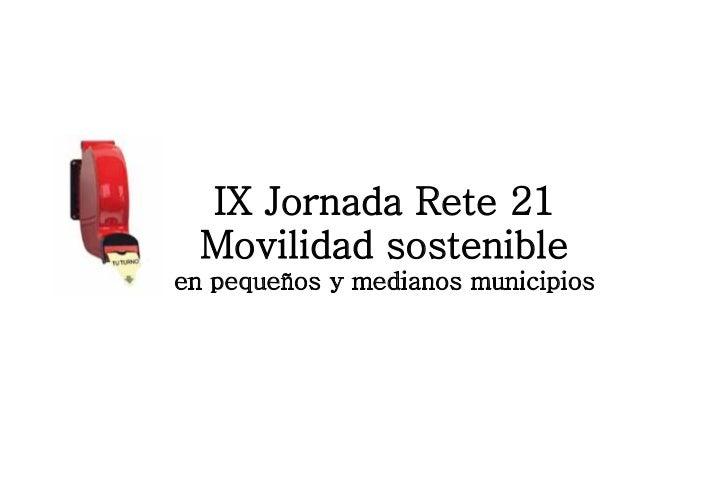 IX Jornada Rete 21  Movilidad sostenibleen pequeños y medianos municipios