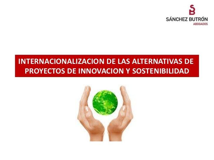 INTERNACIONALIZACION DE LAS ALTERNATIVAS DE  PROYECTOS DE INNOVACION Y SOSTENIBILIDAD