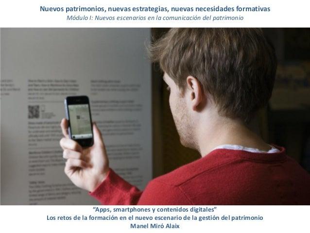 Apps, smartphones y contenidos digitales: los retos de la formación en el nuevo escenario de la gestión del patrimonio    ...