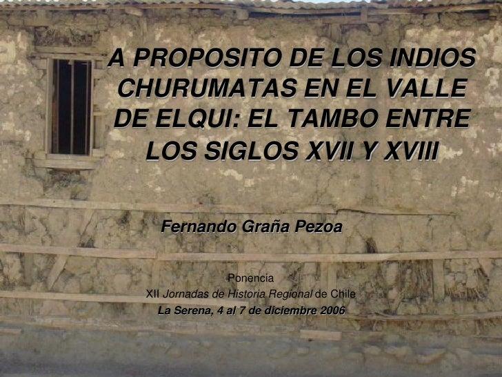 A propósito de los indios churumatas valle de Elqui... Ponencia XII Jornadas  de HIstoria Regional de Chile.
