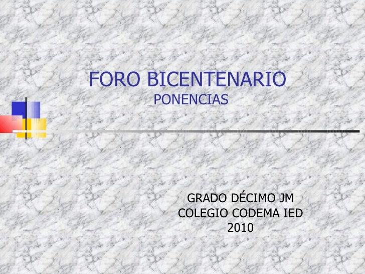 FORO BICENTENARIO  PONENCIAS GRADO DÉCIMO JM COLEGIO CODEMA IED 2010