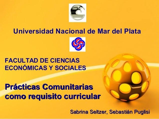 Universidad Nacional de Mar del Plata FACULTAD DE CIENCIAS ECONÓMICAS Y SOCIALES Prácticas ComunitariasPrácticas Comunitar...