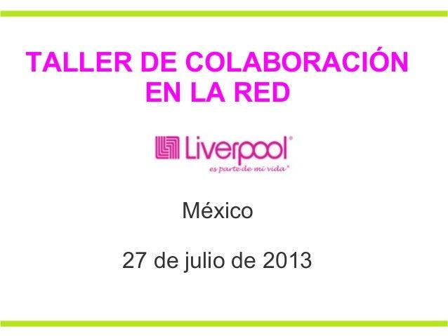 TALLER DE COLABORACIÓN EN LA RED México 27 de julio de 2013