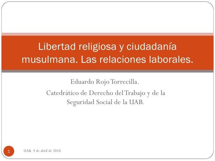 Eduardo Rojo Torrecilla.  Catedrático de Derecho del Trabajo y de la Seguridad Social de la UAB. Libertad religiosa y ciud...