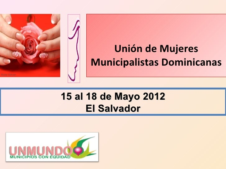 Unión de Mujeres      Municipalistas Dominicanas15 al 18 de Mayo 2012      El Salvador