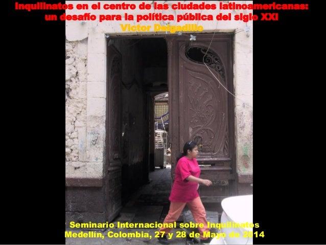 Inquilinatos en el centro de las ciudades latinoamericanas: un desafío para la política pública del siglo XXI Victor Delga...