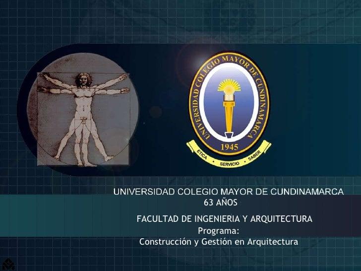 63 AÑOS   FACULTAD DE INGENIERIA Y ARQUITECTURA Programa: Construcción y Gestión en Arquitectura