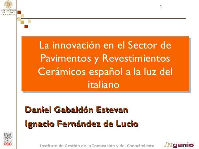 1  La innovación en el Sector de  Pavimentos y Revestimientos  Cerámicos español a la luz del  La innovación en el Sector ...
