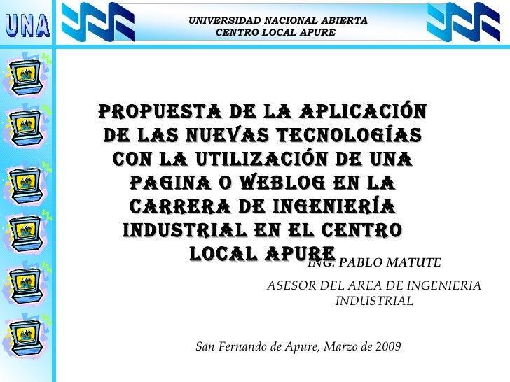 ING. PABLO MATUTE ASESOR DEL AREA DE INGENIERIA INDUSTRIAL PROPUESTA DE LA APLICACIÓN DE LAS NUEVAS TECNOLOGÍAS CON LA UTI...