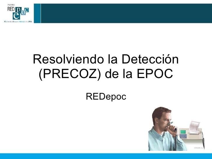 Resolviendo la Detección (PRECOZ) de la EPOC REDepoc