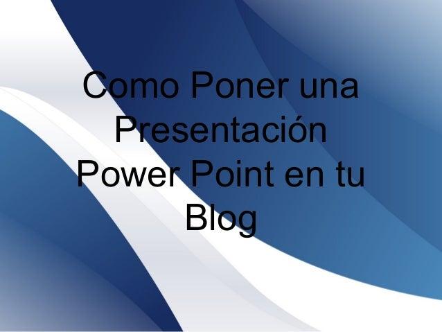 Como Poner una Presentación Power Point en tu Blog
