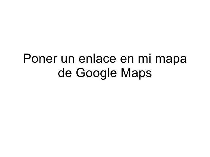 Poner un enlace en mi mapa      de Google Maps