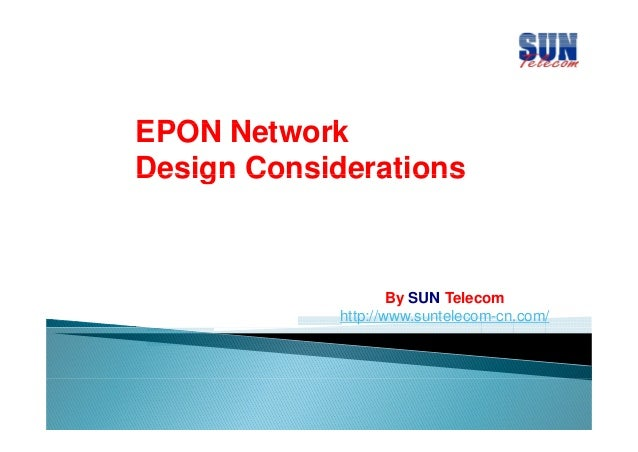 EPON N t Network k Design Considerations  By SUN Telecom http://www.suntelecom-cn.com/