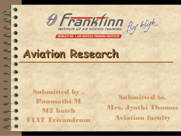 Aviation ResearchAviation ResearchSubmitted by ,Ponmathi MM2 batchFIAT TrivandrumSubmitted to,Mrs. Jyothi ThomasAviation f...
