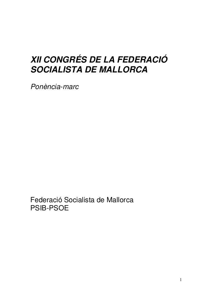 XII CONGRÉS DE LA FEDERACIÓSOCIALISTA DE MALLORCAPonència-marcFederació Socialista de MallorcaPSIB-PSOE                   ...