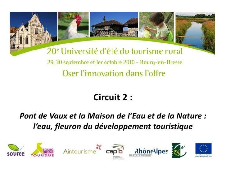 Circuit 2 :Pont de Vaux et la Maison de l'Eau et de la Nature :   l'eau, fleuron du développement touristique