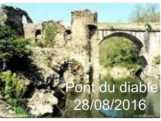 Pont du diable 28/08/2016Le 28/10/2015Mairie de Montoulieu