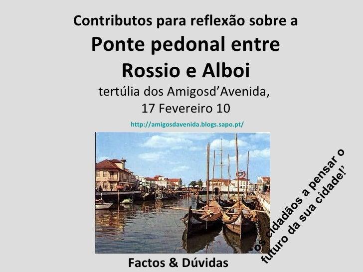 Contributos para reflexão sobre a  Ponte pedonal entre Rossio e Alboi tertúlia dos Amigosd'Avenida,  17 Fevereiro 10 Facto...