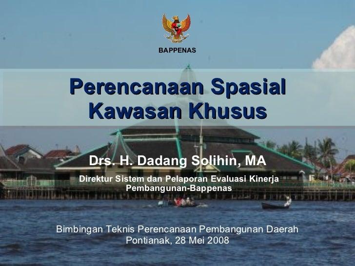 Perencanaan Spasial  Kawasan Khusus Drs. H. Dadang Solihin, MA Direktur Sistem dan Pelaporan Evaluasi Kinerja Pembangunan-...