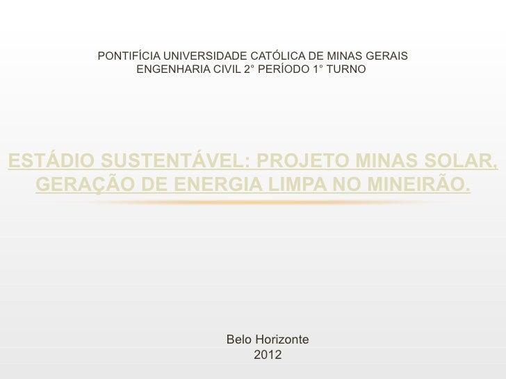 PONTIFÍCIA UNIVERSIDADE CATÓLICA DE MINAS GERAIS             ENGENHARIA CIVIL 2° PERÍODO 1° TURNOESTÁDIO SUSTENTÁVEL: PROJ...