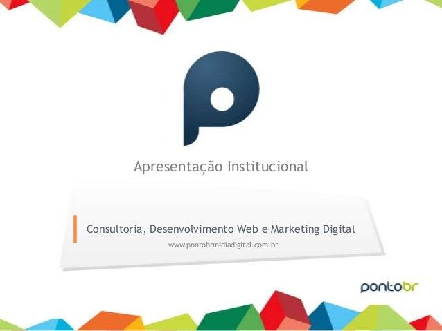 Apresentação Institucional          Consultoria, Desenvolvimento Web e Marketing Digital                         www.ponto...