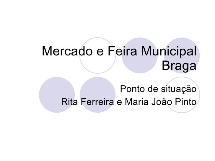 Mercado e Feira Municipal Braga Ponto de situação Rita Ferreira e Maria João Pinto