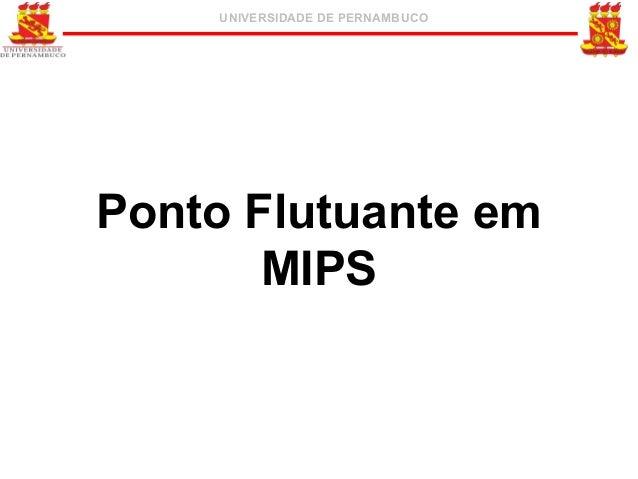 UNIVERSIDADE DE PERNAMBUCO  Ponto Flutuante em MIPS