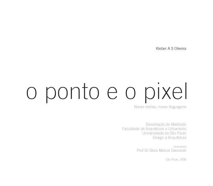 Kleber A S Oliveira      Novas mídias, novas linguagens             Dissertação de MestradoFaculdade de Arquitetura e Urba...