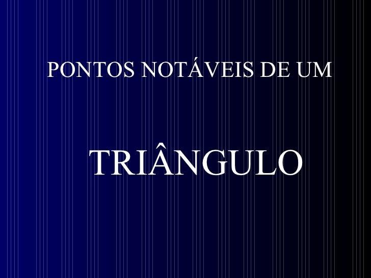 PONTOS NOTÁVEIS DE UM TRIÂNGULO