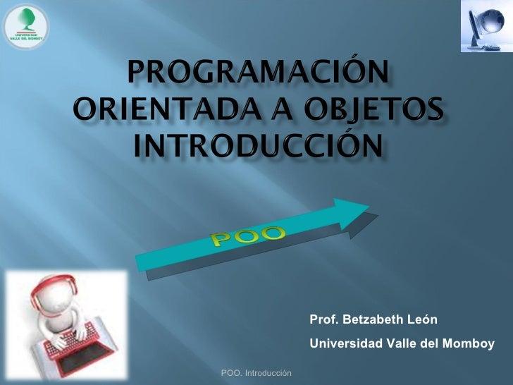 POO. Introducción Prof. Betzabeth León Universidad Valle del Momboy