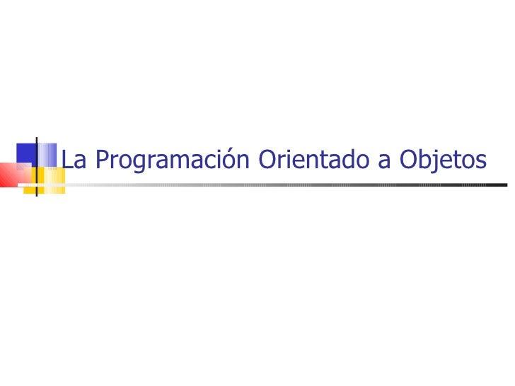 La Programación Orientado a Objetos