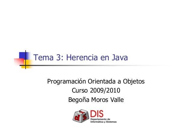Tema 3: Herencia en Java Programación Orientada a Objetos Curso 2009/2010 Begoña Moros Valle