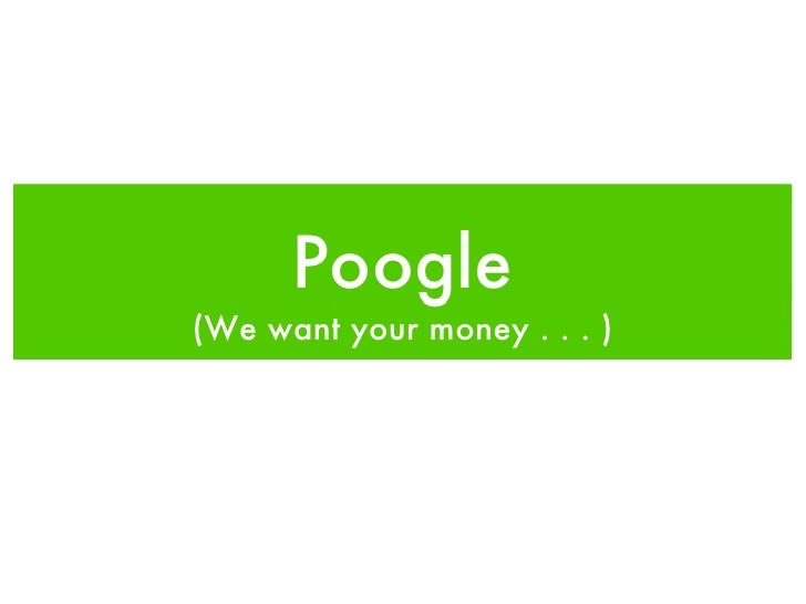 Poogle(We want your money . . . )