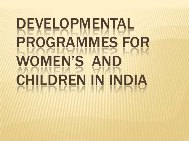 DEVELOPMENTAL PROGRAMMES FOR WOMEN'S AND CHILDREN IN INDIA