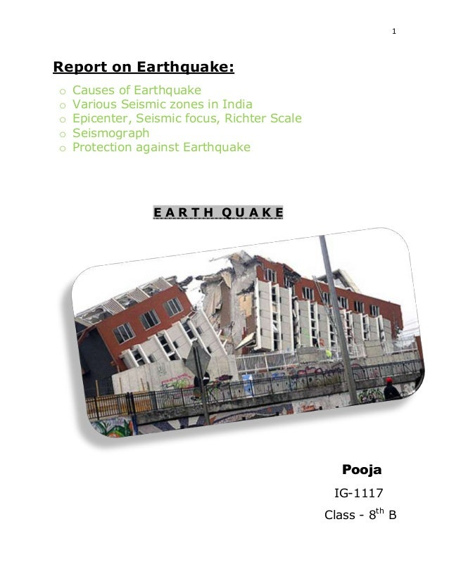 1  Report on Earthquake: o o o o o  Causes of Earthquake Various Seismic zones in India Epicenter, Seismic focus, Richter ...