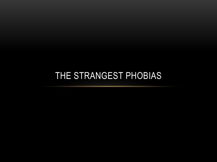 THE STRANGEST PHOBIAS
