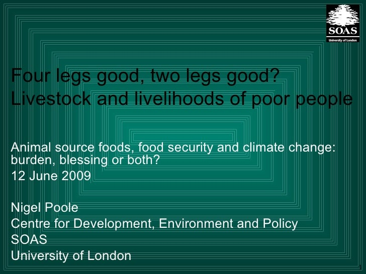 Four legs good, two legs good? Livestock and livelihoods of poor people Animal source foods, food security and climate cha...