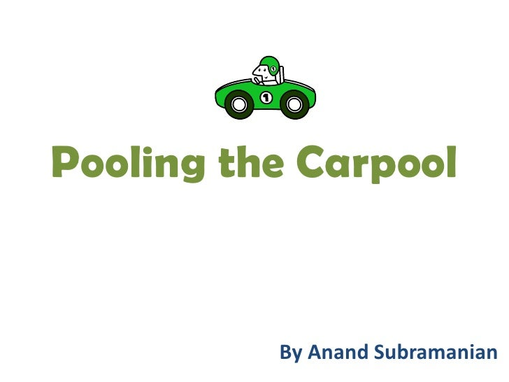 Pooling the Carpool<br />By Anand Subramanian<br />
