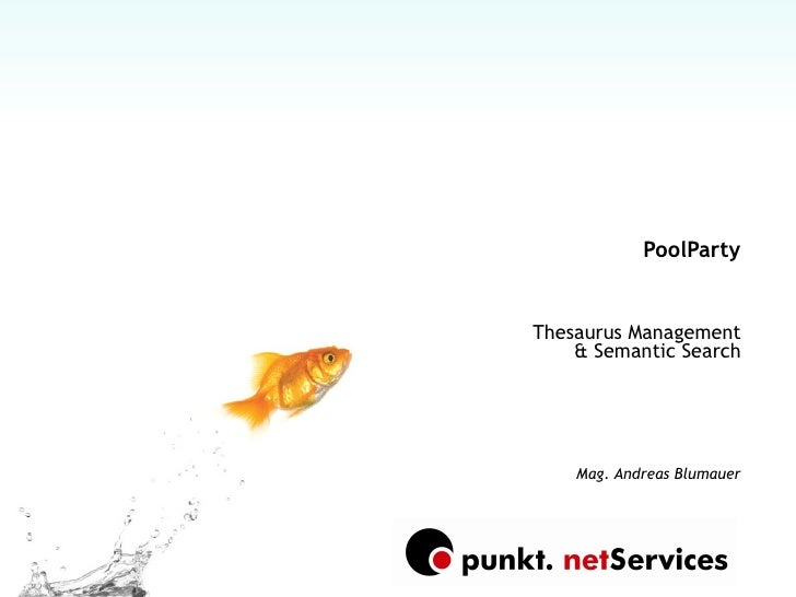 PoolParty Thesaurus Management & Semantic Search Mag. Andreas Blumauer