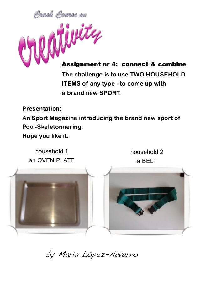 Assignment nr 4: connect & combine                The challenge is to use TWO HOUSEHOLD                ITEMS of any type -...