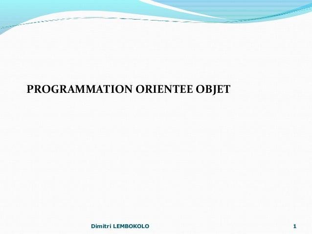 PROGRAMMATION ORIENTEE OBJET Dimitri LEMBOKOLO 1