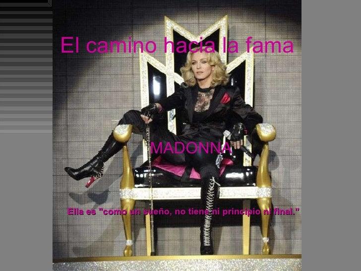 """MADONNA El camino hacia la fama MADONNA Ella es """"como un sueño, no tiene ni principio ni final."""""""