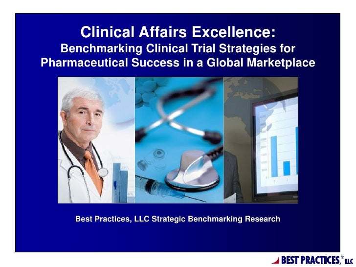 Clinical Affairs Excellence:   Benchmarking Clinical Trial Strategies forPharmaceutical Success in a Global Marketplace   ...