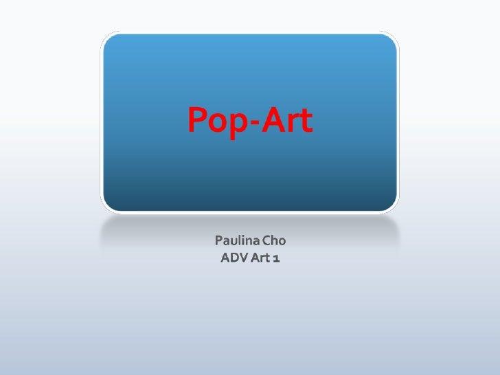 Pop-Art<br />Paulina Cho<br />ADV Art 1<br />